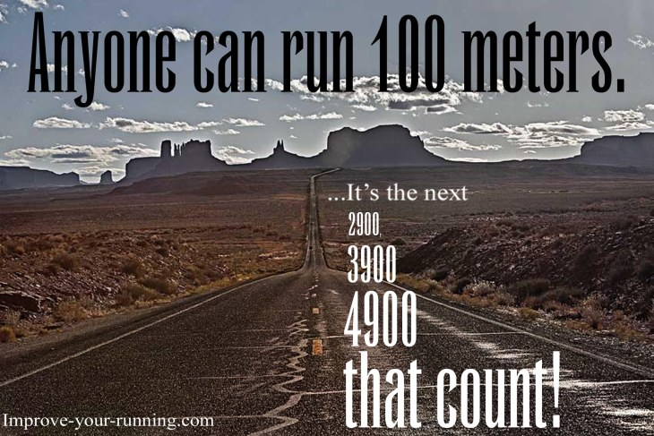 Anyone can run 100m. It's the next 2900, 3900, 4900 that count!
