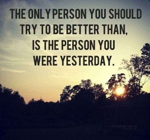 "Personal Best quotations: ""The only person you should try to be better than, is the person you were yesterday."""