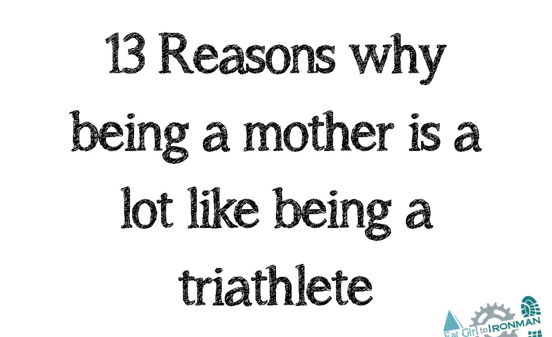 13 reasons why being a mother is a lot like being a triathlete.