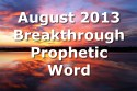 Breakthrough Prophetic Word for August 2013