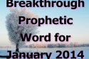 Breakthrough Prophetic Word for January 2014 (Video)