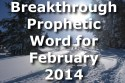Breakthrough Prophetic Word for February 2014