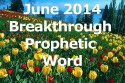 Breakthrough Prophetic Word for June 2014 (Video)