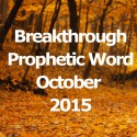 Breakthrough Prophetic Word for October 2015 (Video)