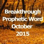 Breakthrough Prophetic Word for October 2015 (Video)
