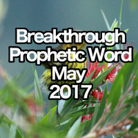 Breakthrough Prophetic Word for May 2017