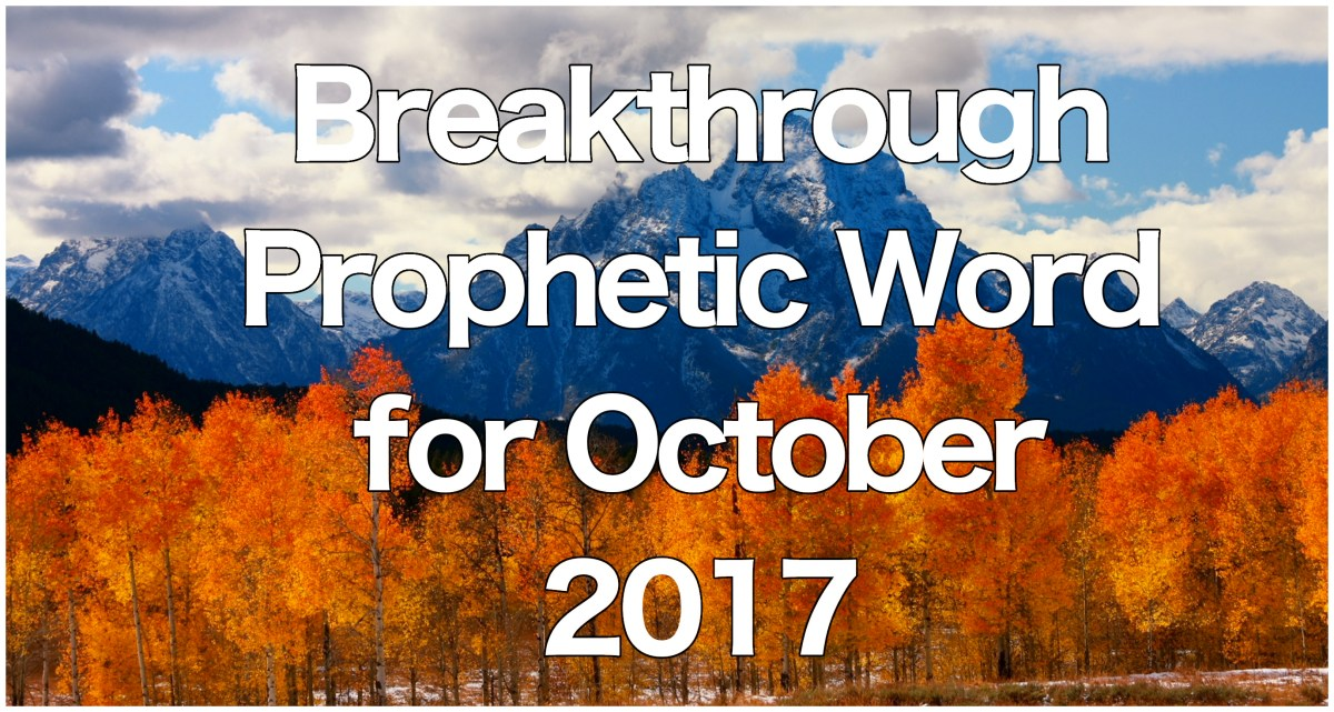 Breakthrough Prophetic Word for October 2017