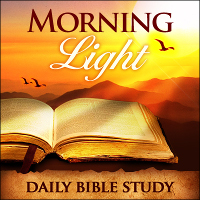 Morning Light - June 21st, 2018 - John 11:  Lazarus, Come Forth!