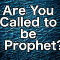 Are You Called to be a Prophet?