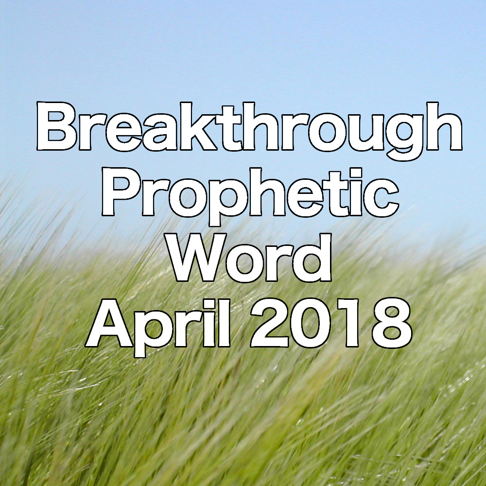 Breakthrough Prophetic Word for April 2018