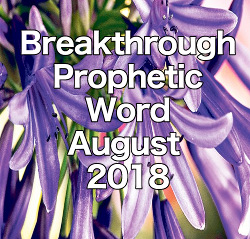 Breakthrough Prophetic Word for August 2018