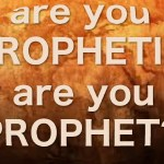 Are You Prophetic or Are You a Prophet? Find Out!
