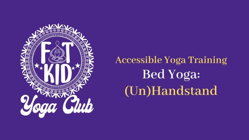 "Image displays the Fat Kid Yoga Club Logo and the text ""Accessible Yoga Training Homework: Bed Yoga (Un)Handstand"