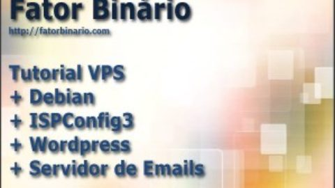 Video Tutoriais Fator Binário: ISPConfig 3 + WordPress