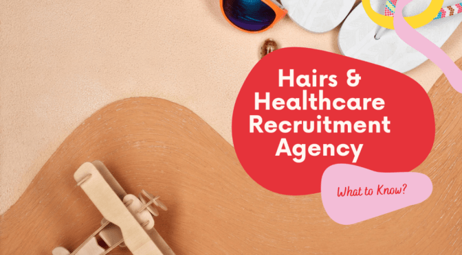 What to Know About Hairs & Healthcare Recruitment Agency?
