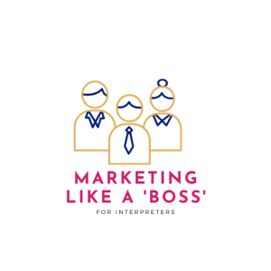 Marketing Like a Boss for Interpreters