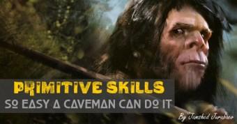 Primative-Skills-so-easy-a-caveman-can-do-it