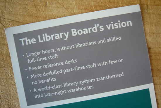 Leaflet: The Library Board's vision: Longer hours, without librarians and skilled full-time staff. Fewer reference desks. More deskilled part-time staff with few or no benefits
