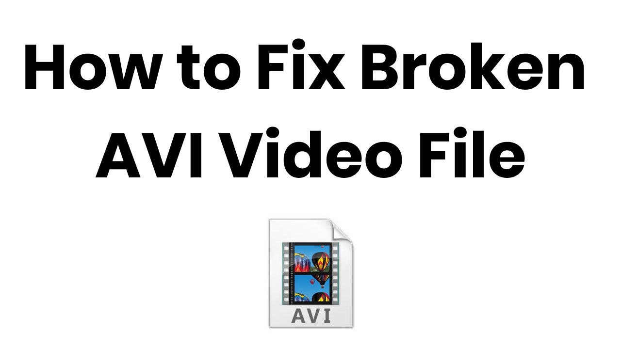 how to fix broken avi video file