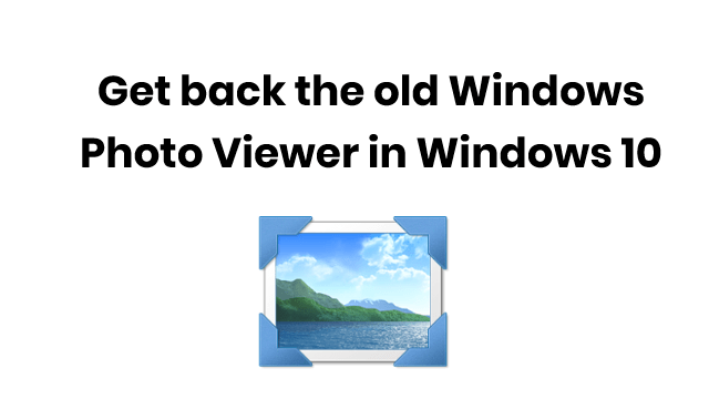 How to get classic Windows Photo Viewer back in Windows 10