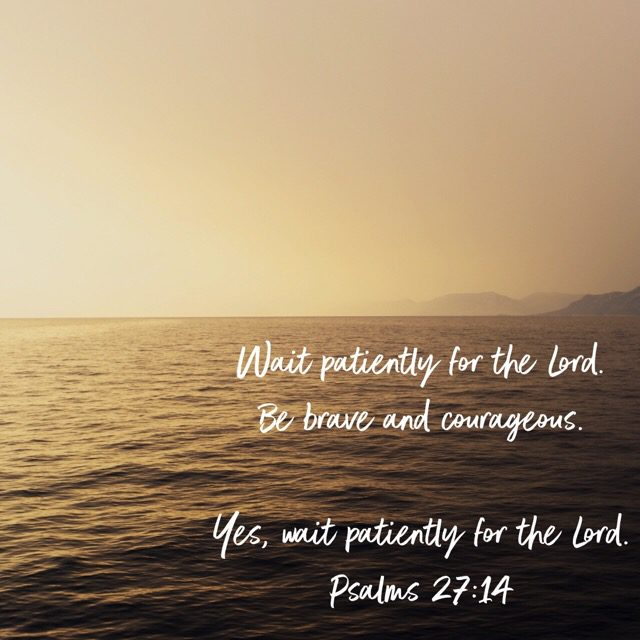 Wait PATIENTLY for the Lord?