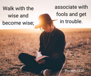 Hang with the wise, avoid the foolish