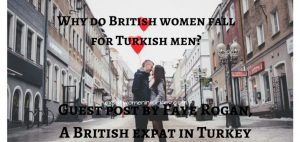 Why-do-British-women-fall-for-Turkish-men-–-A-guest-post-by-Faye-Rogan-a-British-expat-in-Turkey