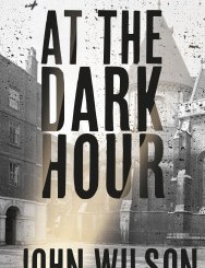 Blog Tour Wrap Up: At the Dark Hour by John Wilson