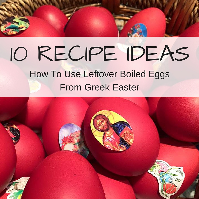 10 Recipe Ideas Using Leftover Boiled Eggs From Greek Easter