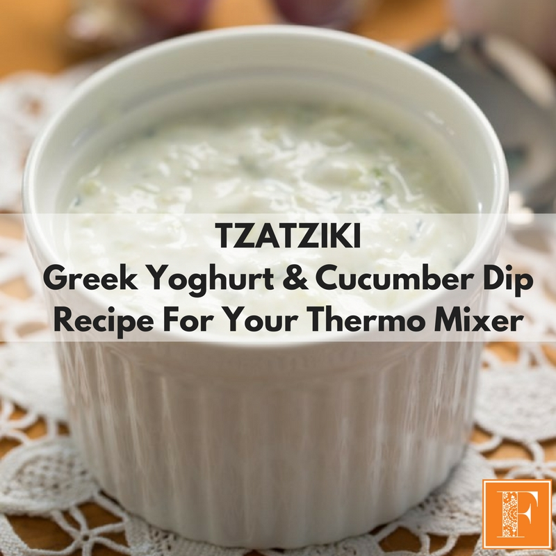 Tzatziki Greek Yoghurt and Cucumber Dip – Recipe For Your Thermomix