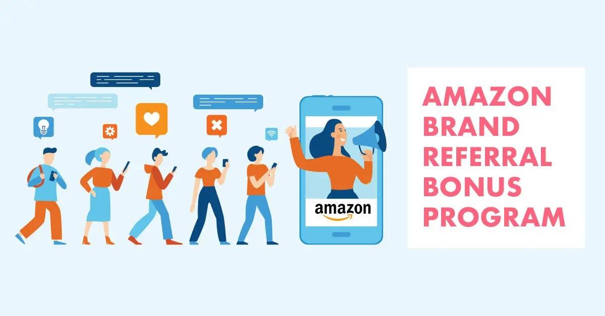 Amazon has launched a Brand Referral Bonus program