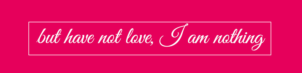 but have not love i am nothing header image