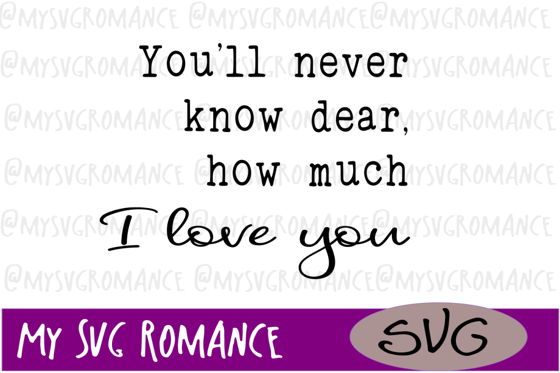 Download You'll Never Know Dear, How Much I Love You SVG (238246 ...