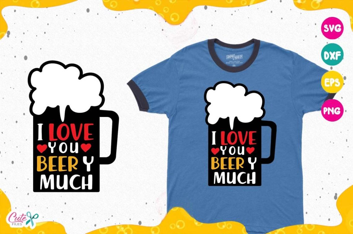 Download I love you beer y murch, Beer Sayings, Beer Humor svg