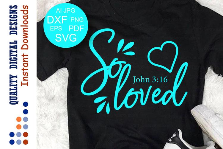 Download So Loved SVG Bible verse svg John 316 Christian Svg