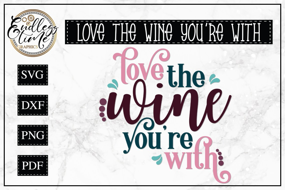 Download Love The Wine You're With - A Wine Quote SVG (231967 ...