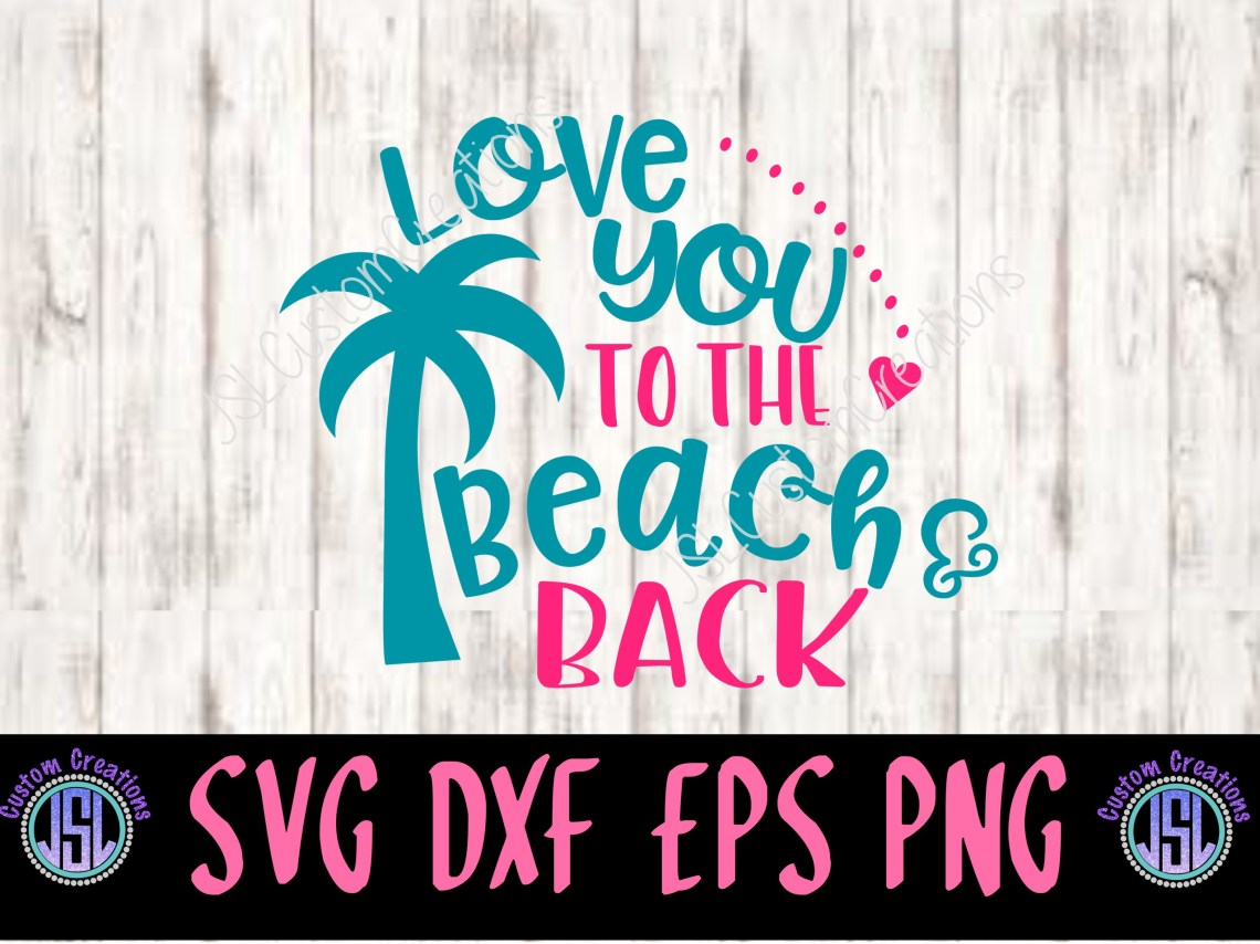 Download Love You to the Beach & Back SVG EPS DXF PNG Digital Download