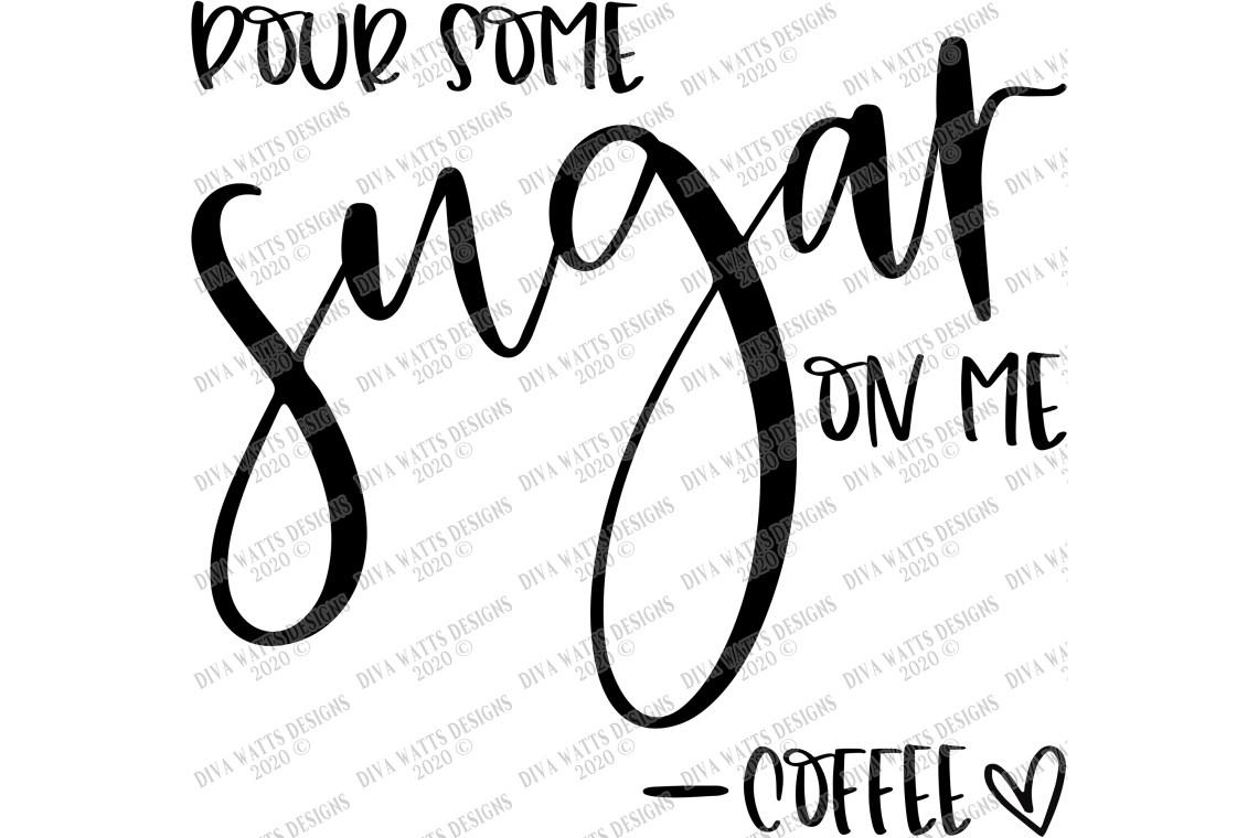 Download Pour Some Sugar On Me - Love Coffee - Kitchen Bar Humor SVG