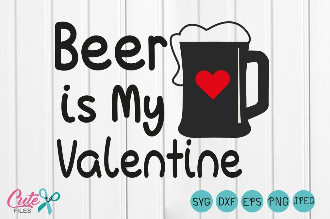 Download Beer is my valentine SVG, Happy Valentines Day SVG Files ...
