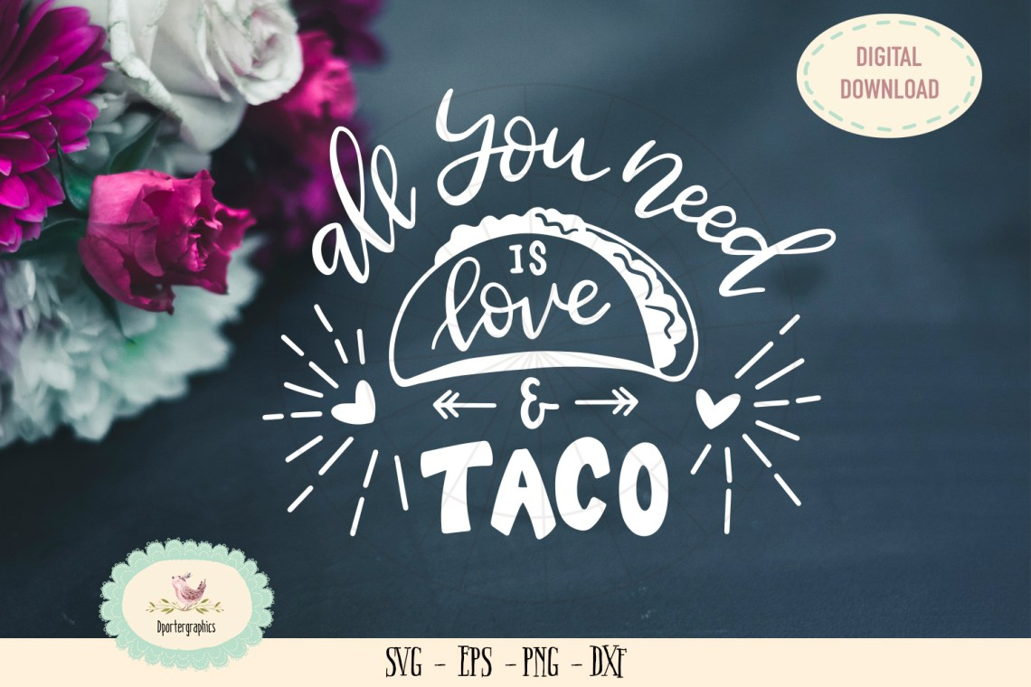 Download All you need is taco and love SVG cut file taco saying