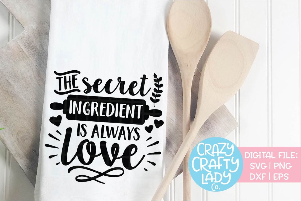 Download The Secret Ingredient Is Always Love SVG DXF Cut File ...