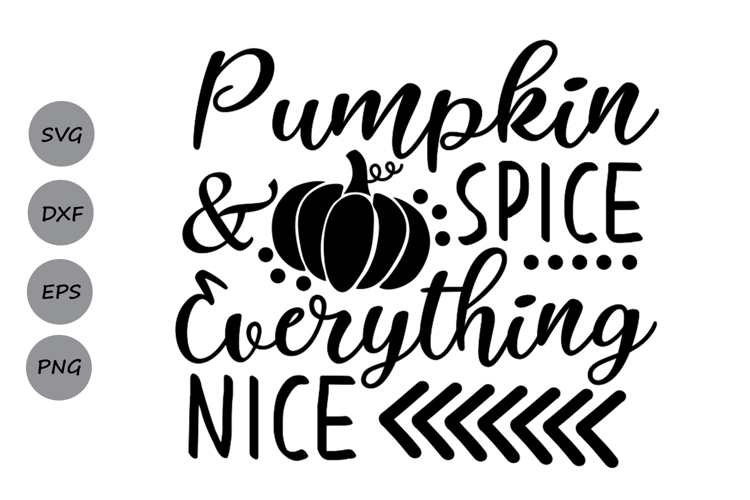 Pumpkin Spice And Everything Nice Svg Thanksgiving Svg