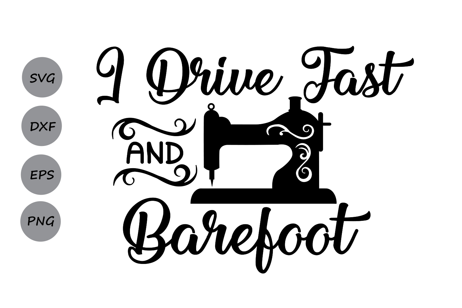 I Drive Fast And Barefoot Svg Sewing Machine Svg