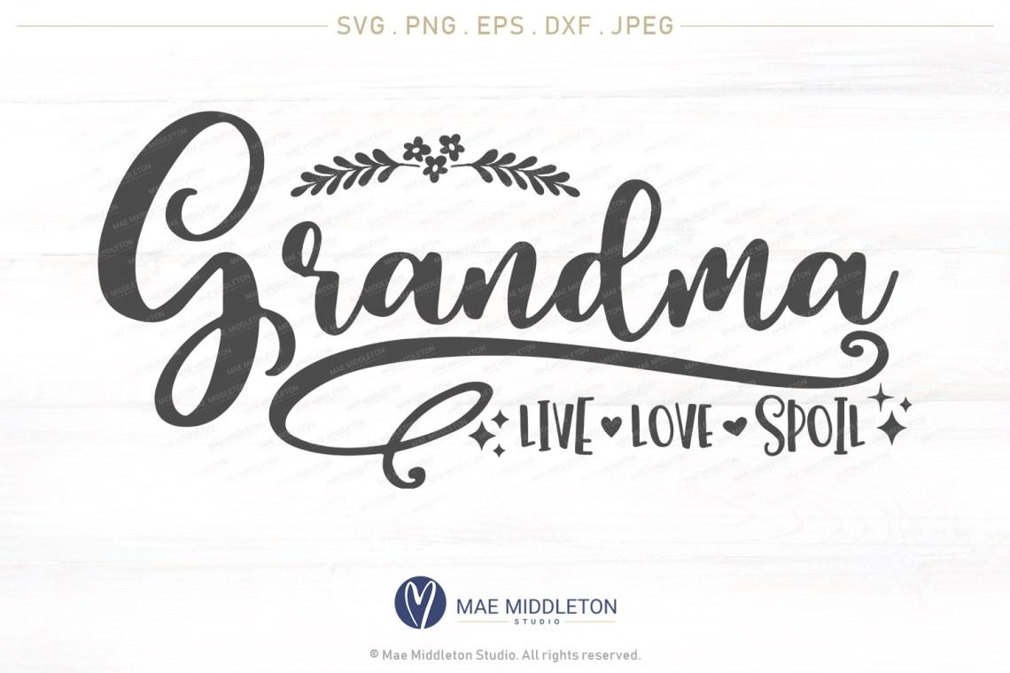 Download Grandma, Live, Love, Spoil, printable, cut file, svg, png ...