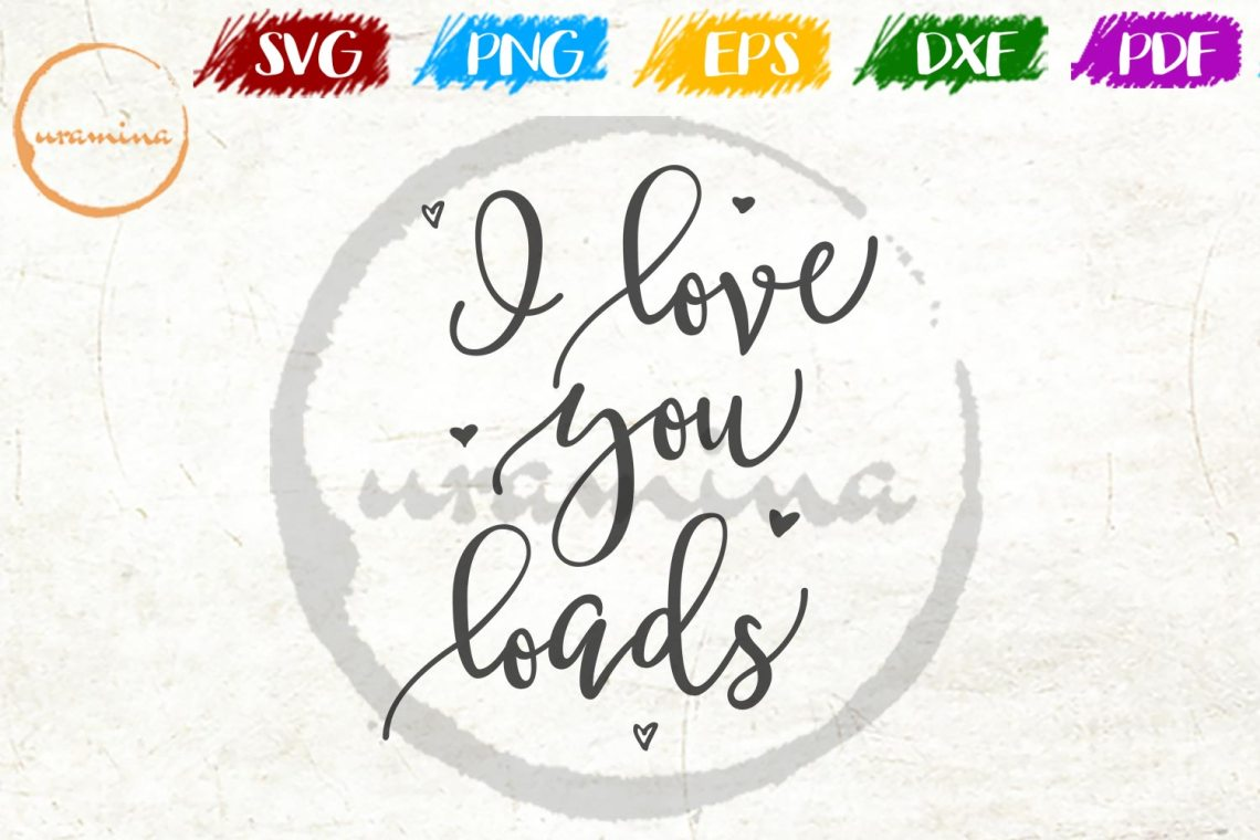 Download I Love You Loads Laundry Room Wall Decor SVG PNG PDF DXF