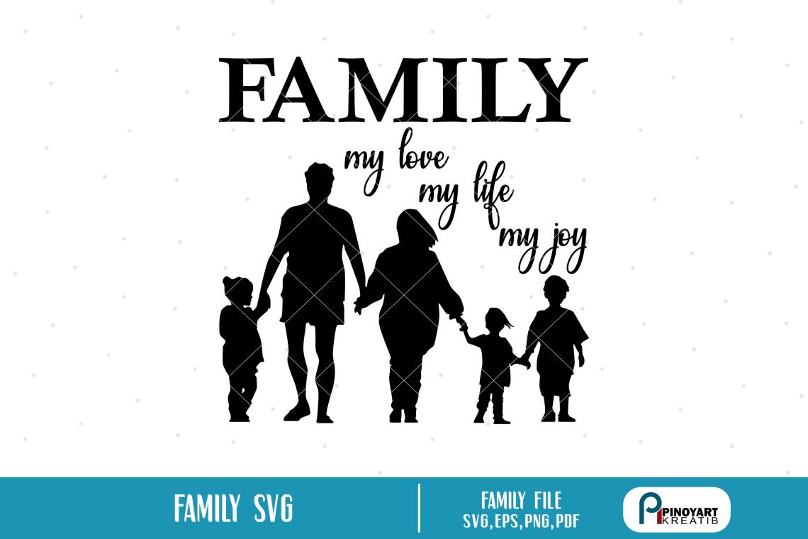 Download Family SVG, Family Graphics, Love SVG, Life SVG, Joy SVG ...