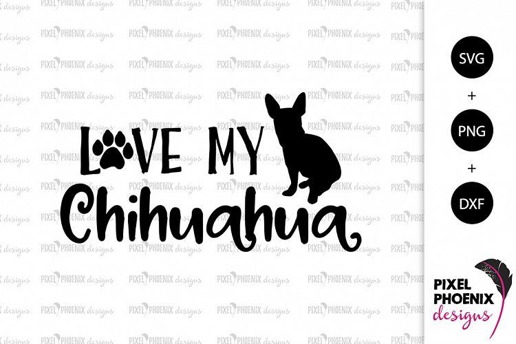Download Dog SVG Love my Chihuahua SVG (199221) | SVGs | Design Bundles