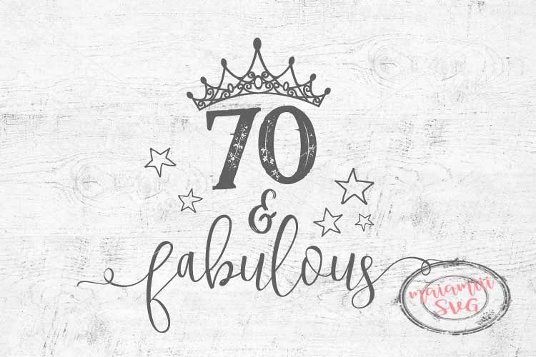 Download 70 And Fabulous Birthday SVG 70th Birthday Cricut Cut File ...