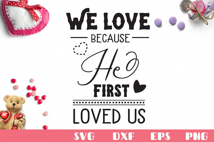 Download We Love Because He First Loved Us SVG Cut File