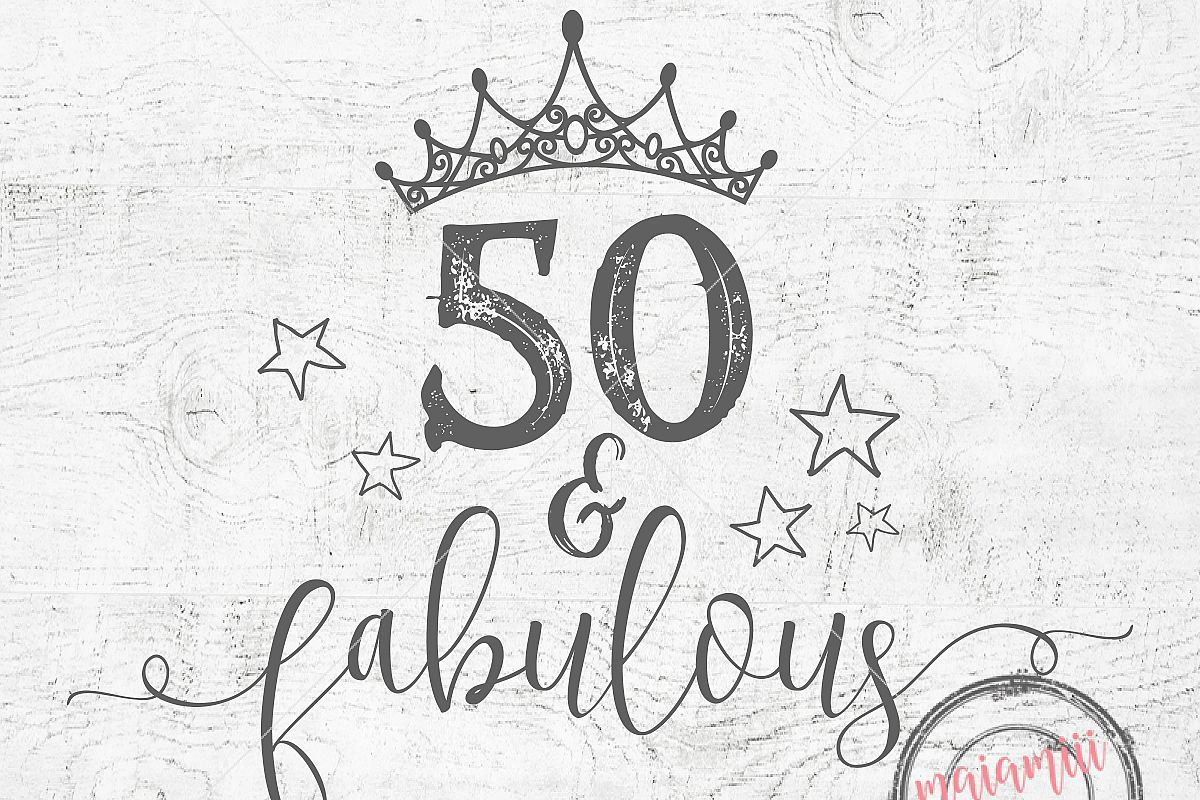 50 And Fabulous Svg Birthday Svg 50th Birthday Cricut Cut
